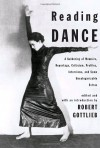 Reading Dance: A Gathering of Memoirs, Reportage, Criticism, Profiles, Interviews, and Some Uncategorizable Extras - Robert Gottlieb, Reneé E. D'Aoust