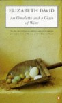 AN Omelette and a Glass of Wine - Elizabeth David, Marie Alix