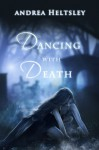 Dancing with Death - Andrea Heltsley