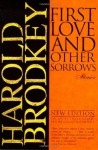 First Love and Other Sorrows: Stories - Harold Brodkey