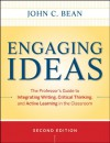 Engaging Ideas: The Professor's Guide to Integrating Writing, Critical Thinking, and Active Learning in the Classroom (Jossey-Bass Higher and Adult Education) - John C. Bean