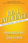 Real Influence: Persuade Without Pushing and Gain Without Giving In - Mark Goulston, John Ullmen