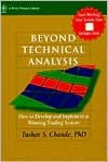Beyond Technical Analysis: Developing, Testing and Implementing a Winning Trading System - Tushar S. Chande
