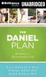 The Daniel Plan: 40 Days to a Healthier Life - Rick Warren, Daniel G. Amen, Mark Hyman