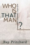Who Is That Man? Daily Lenten Devotional - Ray Pritchard