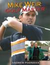 Mike Weir: Golf Master - Peter Bailey