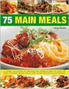 75 Main Meal Dishes: Inspirational ideas for classic dishes for every kind of occasion shown in over 300 step-by-step photographs - Linda Fraser