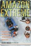 Amazon Extreme Amazon Extreme - Colin Angus, Ian Mulgrew