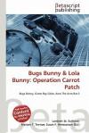 Bugs Bunny & Lola Bunny: Operation Carrot Patch - Lambert M. Surhone, Mariam T. Tennoe, Susan F. Henssonow