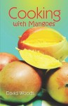 Cooking with Mangoes - David Woods