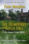 Sir Humphrey of Batch Hall plus The Famous Cricket Match (Batch Magna #2) - Peter Maughan