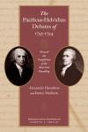 The Pacificus-Helvidius Debates of 1793-94: Toward the Completion of the American Founding - Alexander Hamilton, James Madison