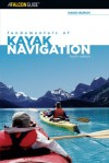 Fundamentals of Kayak Navigation, 4th: Master the Traditional Skills and the Latest Technologies - David Burch