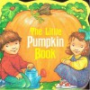 The Little Pumpkin Book (A Chunky Book(R)) - Katy Bratun
