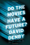 Do the Movies Have a Future? - David Denby