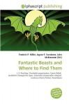 Fantastic Beasts and Where to Find Them - Agnes F. Vandome, John McBrewster, Sam B Miller II