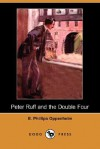 Peter Ruff and the Double Four (Dodo Press) - E. Phillips Oppenheim