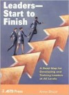 Leaders--Start to Finish: A Road Map for Developing and Training Leaders at All Levels - Anne Bruce