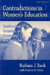 Contradictions in Women's Education: Traditionalism, Careerism, and Community at a Single-Sex College - Barbara J. Bank, Harriet M. Yelon