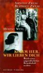 Komm Her, Wir Lieben Dich: Briefe Einer Ungewöhnlichen Freundschaft Zu Dritt - Arnold Zweig, Beatrice Zweig, Helene Weyl, Ilse Lange