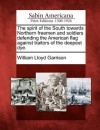 The Spirit of the South Towards Northern Freemen and Soldiers Defending the American Flag Against Traitors of the Deepest Dye - William Lloyd Garrison