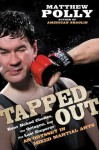 Tapped Out: Rear Naked Chokes, the Octagon, and the Last Emperor: An Odyssey in Mixed Martial Arts - Matthew Polly