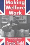 Making Welfare Work: Reconstructing Welfare for the Millennium - Frank Field