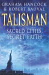 Talisman: Sacred Cities, Secret Faith - Robert Bauval, Graham Hancock