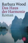 Das Haus der Harmonie - Barbara Wood