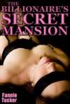 The Billionaire's Secret Mansion (A BDSM Domination Erotic Romance) (The Billionaire's Secrets) - Fannie Tucker