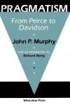 Pragmatism: From Peirce To Davidson - John P. Murphy, Ana R Murphy