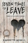 Seven Times to Leave: Poems - Jeannette Angell
