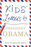 Kids' Letters to President Obama Kids' Letters to President Obama - Bill Adler, Bill Adler Jr.