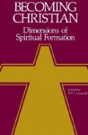 Becoming Christian: Dimensions of Spiritual Formation - Bill J. Leonard