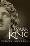 The Thinara King - Rebecca Lochlann