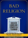 Bad Religion: How We Became a Nation of Heretics - Ross Douthat, Peter Berkrot, Lloyd James