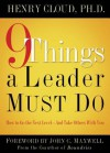 9 Things a Leader Must Do: How to Go to the Next Level--And Take Others with You - Henry Cloud