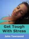 Get Tough With Stress - John Townsend