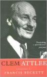 Clem Attlee: A Biography - Francis Beckett
