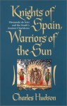 Knights of Spain, Warriors of the Sun: Hernando de Soto and the South's Ancient Chiefdoms - Charles M. Hudson