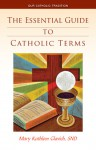 The Essential Guide to Catholic Terms - Mary Kathleen Glavich