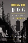 Riding the Dog: A Look Back at America - Thomas E. Kennedy