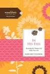 In His Eyes: Becoming the Woman God Made You to Be - Margaret Feinberg, Women of Faith