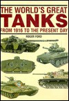 The world's great tanks: From 1916 to the present day - Roger Ford