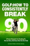 Golf: How to Consistently Break 90 - Robert Phillips, Christian Henning