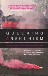 Queering Anarchism: Addressing and Undressing Power and Desire - C.B. Daring, J. Rogue, Deric Shannon, Abbey Volcano