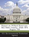 Report on Willard Reservoir, Box Elder County, Utah: EPA Region VIII - Sigmund Freud, Anna Freud, U S Environmental Protection Agency