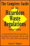 The Complete Guide to the Hazardous Waste Regulations: A Comprehensive, Step-By-Step Guide to the Regulation of Hazardous Wastes Under RCRA, Tsca, Hmta, OSHA, and Superfund - Travis P. Wagner