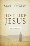 Just Like Jesus: A Heart Like His - Max Lucado