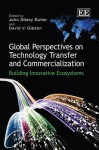 Global Perspectives on Technology Transfer and Commercialization: Building Innovative Ecosystems - John Butler